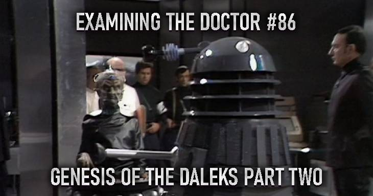 Examining The Doctor #86: Genesis of the Daleks Part Two