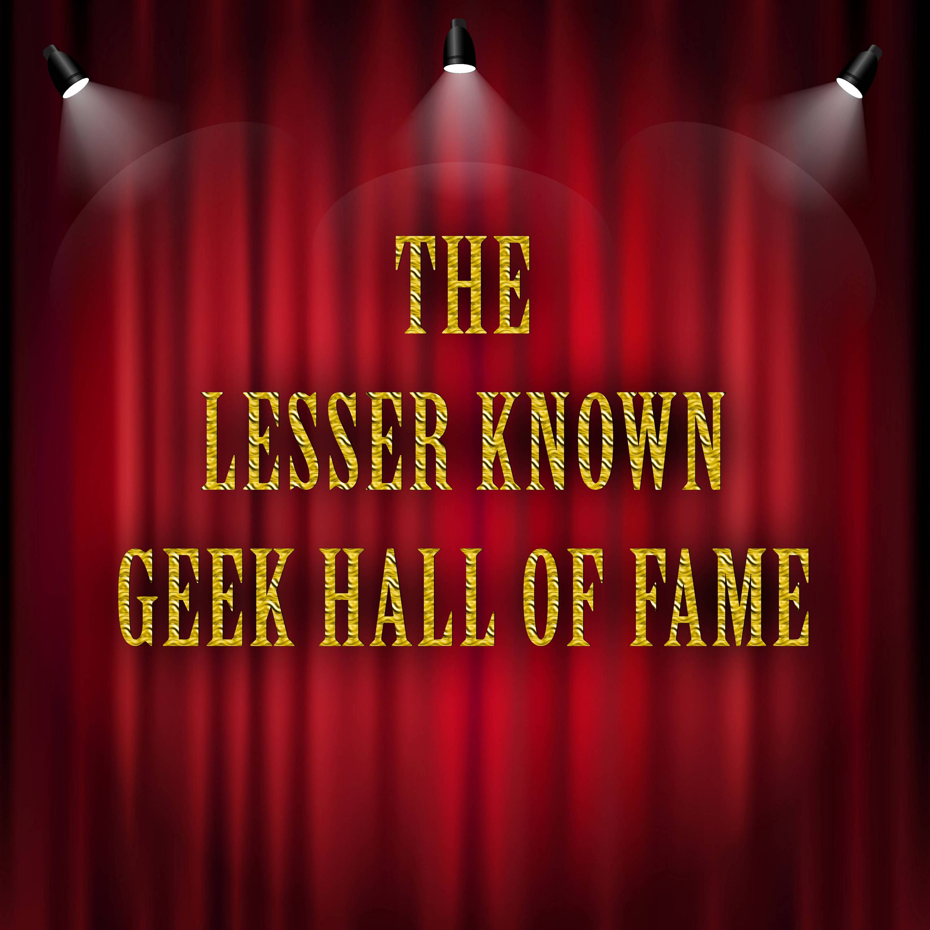 The Lesser Known Geek Hall Of Fame