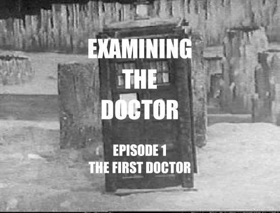 Examining The Doctor #1: The First Doctor