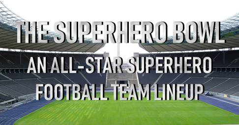 THE SUPERHERO BOWL: All Superhero Football Teams