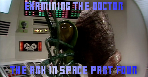 The Ark In Space Part Four Examined