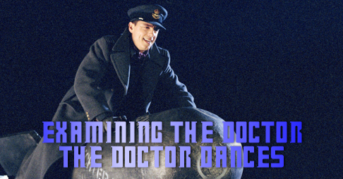 The Doctor Dances Examined