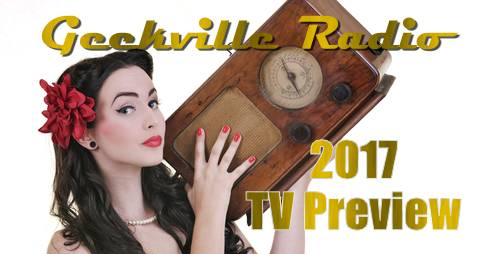 Geekville Radio: 2017 TV Preview