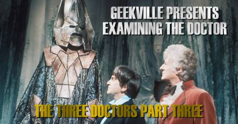 Examining The Doctor: The Three Doctors Part Three
