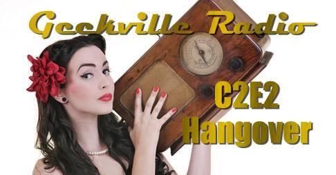 Geekville Radio: C2E2 Hangover