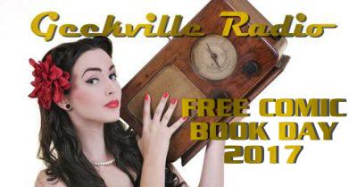Geekville Radio: Free Comic Book Day 2017