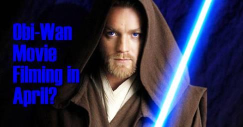 Obi-Wan Kenobi Movie Filming In April?