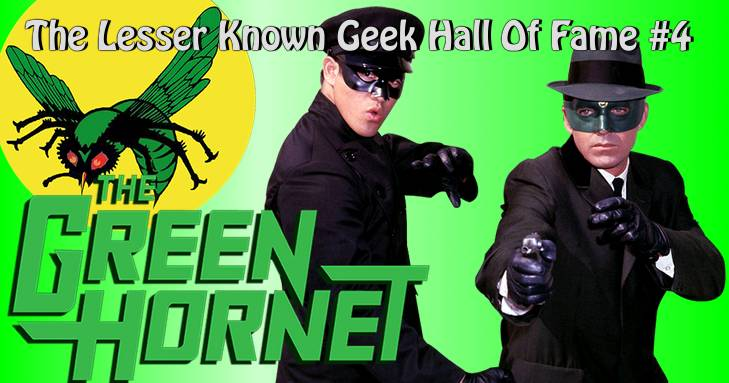 The Lesser Known Geek Hall Of Fame #4: Green Hornet