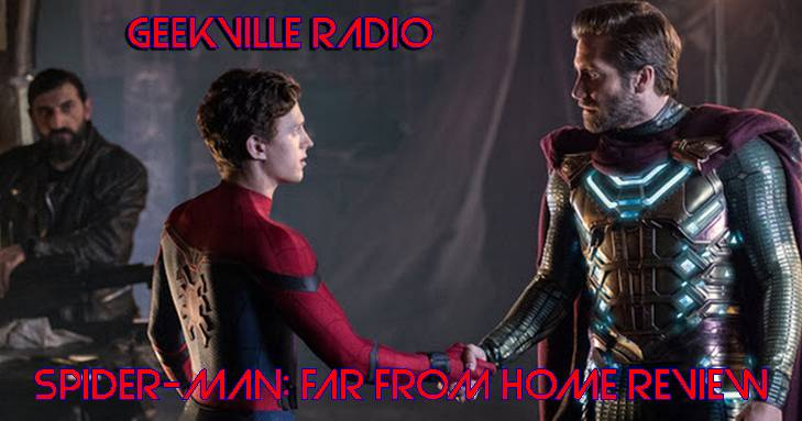 Geekville Radio #238: Spider-Man Far From Home Review