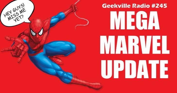 Geekville Radio #245: Mega Marvel Update!