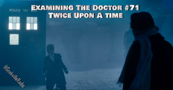 Examining The Doctor #71: Twice Upon A Time