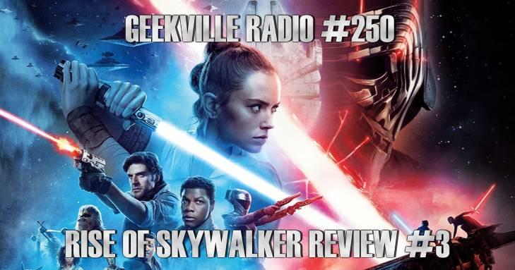 Geekville Radio #250: Rise Of Skywalker Review #3