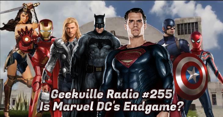 Geekville Radio #255: Is Marvel DC's Endgame?