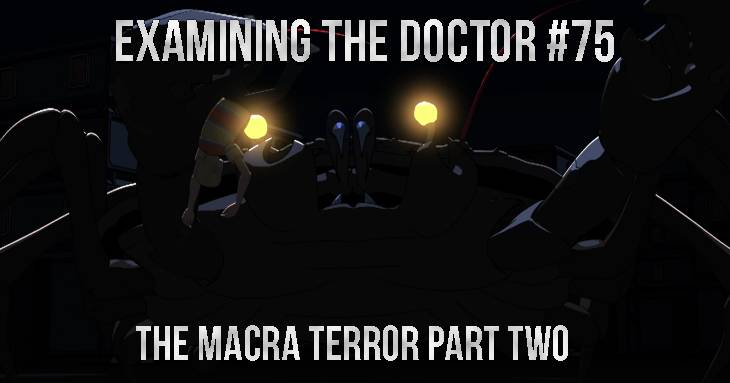 Examining The Doctor 75: The Macra Terror Part Two