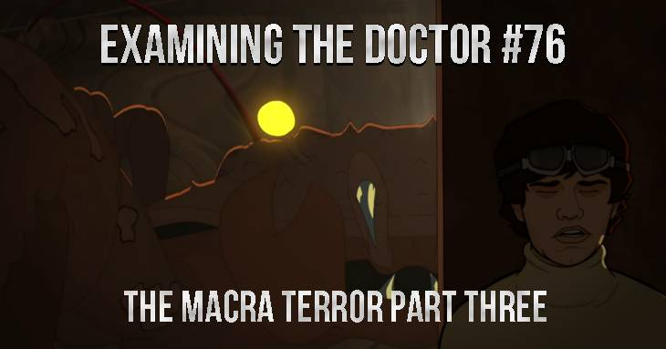 Examining The Doctor #76: The Macra Terror Part Three
