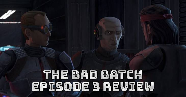 """The Bad Batch Episode 3: """"Replacements"""" Review"""