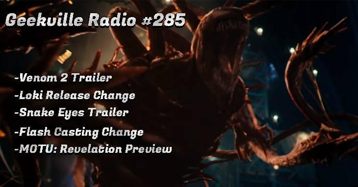 Geekville Radio #285: Venom 2, Loki, Snake-Eyes, Flash cast, He-Man
