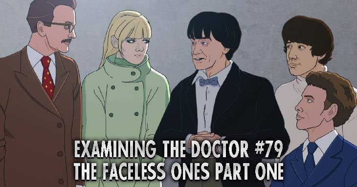Examining The Doctor #79: The Faceless Ones Part One