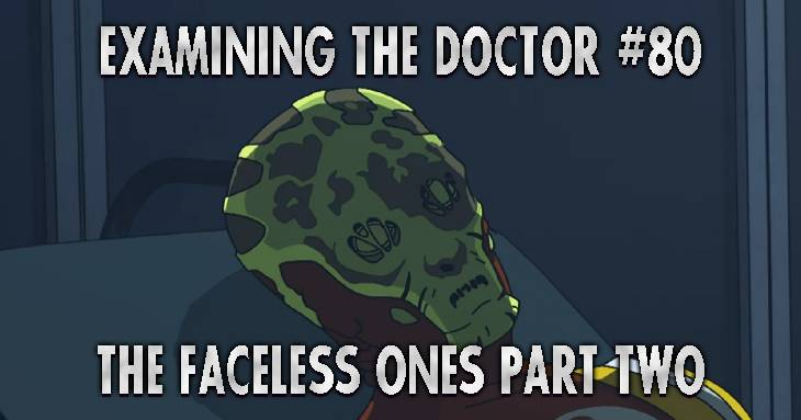 Examining The Doctor #80: The Faceless Ones Part Two