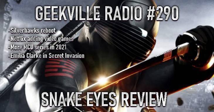 Geekville Radio #290 Snake Eyes Review, Flash Season 7, Silverhawks, Netflix Video Games, MCU News