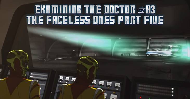 Examining The Doctor #83: The Faceless Ones Part Five