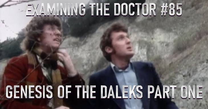 Examining The Doctor #85: Genesis of the Daleks Part One