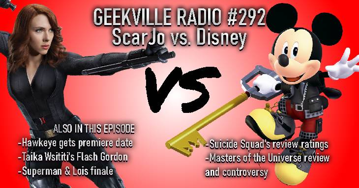 Geekville Radio #292: ScarJo v Disney, Hawkeye, Flash Gordon, Superman, Suicide Squad, MotU