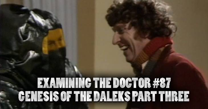 Examining the Doctor #87: Genesis of the Daleks Part Three