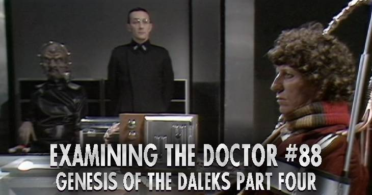 Examining The Doctor #88: Genesis of the Daleks Part Four