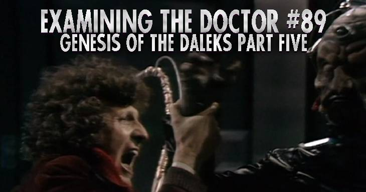 Examining The Doctor #89: Genesis of the Daleks Part Five