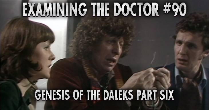 Examining The Doctor #90: Genesis of the Daleks Part Six